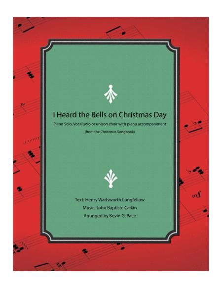 I Heard the Bells on Christmas Day - piano solo, vocal solo or unison choir with piano accompaniment.