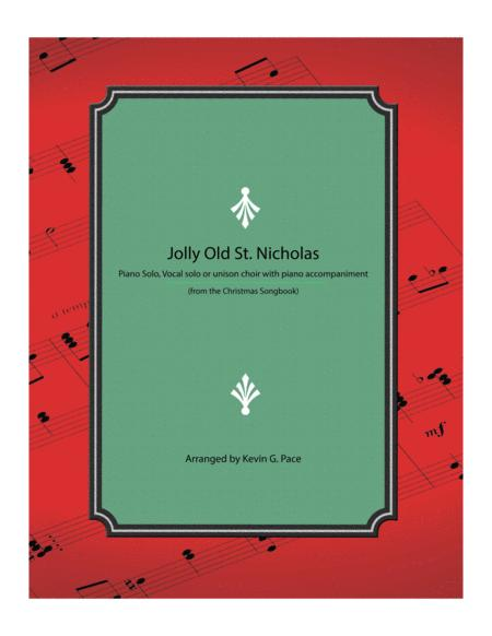 Jolly Old St. Nicholas - piano solo, vocal solo or unison choir with piano accompaniment.