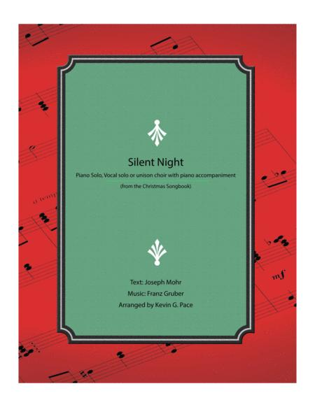 Silent Night - piano solo, vocal solo or unison choir with piano accompaniment.