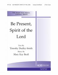 Be Present, Spirit of the Lord