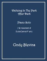 Waltzing In The Park After Dark, Movement I of my advanced piano suite,