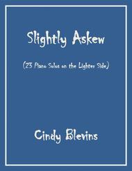 Slightly Askew, 23 Original Piano Solos, Approximately Intermediate