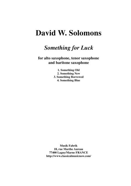 David Warin Solomons: Something for Luck for alto saxophone, tenor saxophone and baritone saxophone