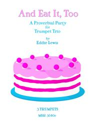 And Eat It, Too for Trumpet Trio by Eddie Lewis
