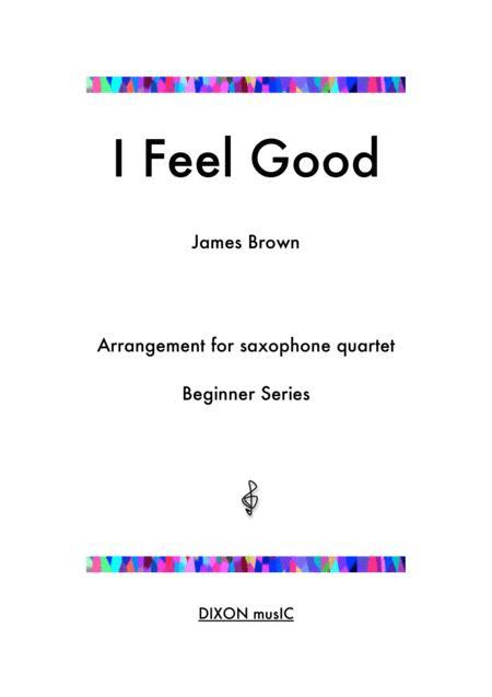 I Feel Good - Arrangement for beginner saxophone quartet with alternate parts for varied instrumentation