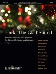 Hark! The Glad Sound: Preludes, Postludes, and Offertories for Advent, Christmas, and Epiphany