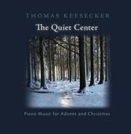 The Quiet Center: Piano Music for Advent and Christmas (CD Recording)