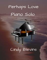 Perhaps Love, arranged for Piano Solo