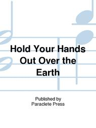 Hold Your Hands Out Over the Earth