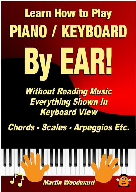 Learn How to Play Piano / Keyboard BY EAR! Without Reading Music - Everything Shown in Keyboard View: Chords - Scales - Arpeggios Etc.