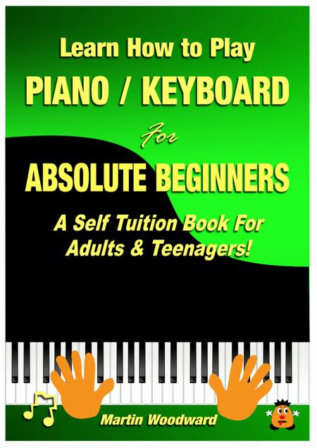 Learn How to Play Piano / Keyboard For Absolute Beginners: A Self Tuition Book For Adults and Teenagers!