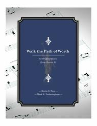 Walk the Path of Worth - an original hymn for SATB voices
