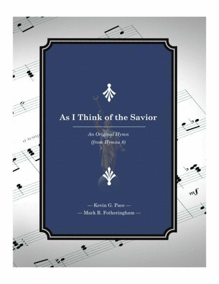 As I Think of the Savior - an original hymn