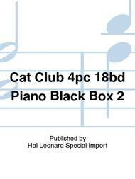 Cat Club 4pc 18bd Piano Black Box 2