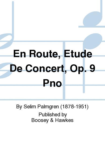 En Route, Etude De Concert, Op. 9  Pno