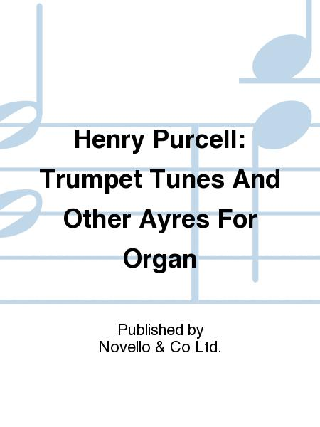 Henry Purcell: Trumpet Tunes And Other Ayres For Organ