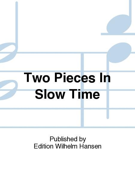 Two Pieces In Slow Time