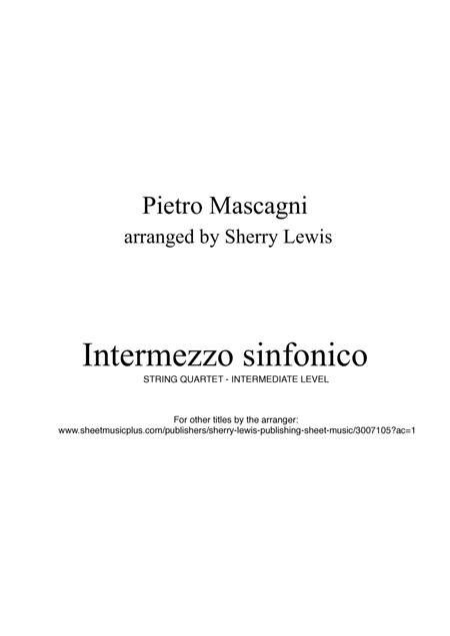 Intermezzo sinfonico from Cavalleria Rusticana String Quartet, String Trio, String Duo, Solo Violin, String Quartet + string bass, arranged by Sherry Lewis
