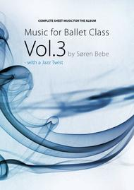 Sheet Music for Ballet Class Vol.3 - with a Jazz twist - by Søren Bebe - Complete class with barre and center exercises. 30 pieces/75 pages.