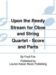Upon the Reedy Stream for Oboe and String Quartet - Score and Parts