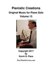 Pianistic Creations: Original Music for Piano Solo (Volume 13)