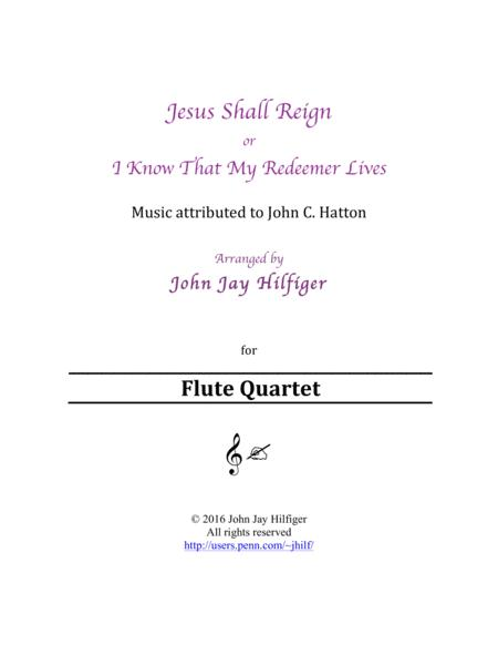 Jesus Shall Reign/ I Know That My Redeemer Lives (Flute Quartet)