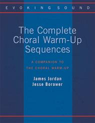 The Complete Choral Warm-Up Sequences