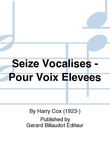 Seize Vocalises - Pour Voix Elevees