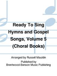 Ready To Sing Hymns and Gospel Songs, Volume 5 (Choral Books)