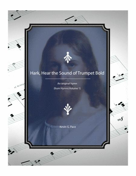 Hark, Hear the Sound of Trumpet Bold - an original hymn for SATB voices