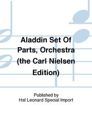 Aladdin Set Of Parts, Orchestra (the Carl Nielsen Edition)