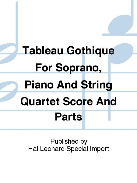 Tableau Gothique For Soprano, Piano And String Quartet Score And