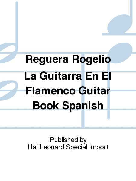 Reguera Rogelio La Guitarra En El Flamenco Guitar Book Spanish