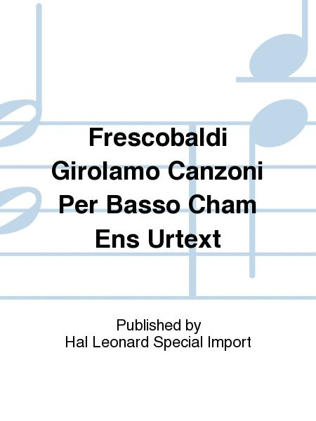 Frescobaldi Girolamo Canzoni Per Basso Cham Ens Urtext