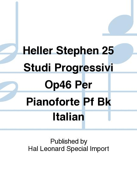 Heller Stephen 25 Studi Progressivi Op46 Per Pianoforte Pf Bk Italian