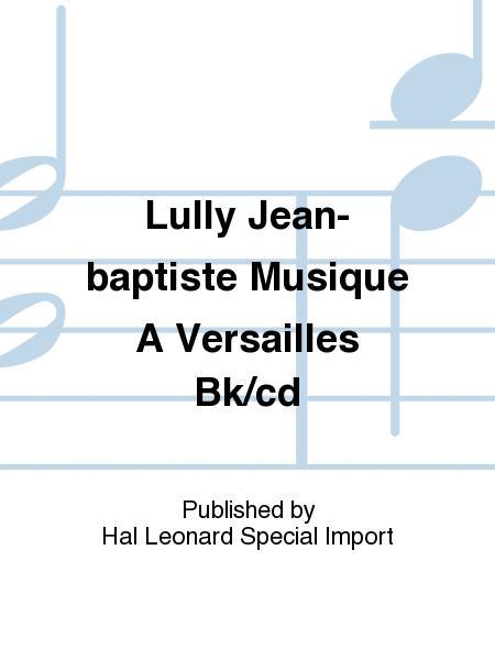 Lully Jean-baptiste Musique A Versailles Bk/cd