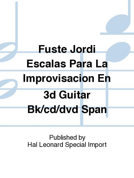 Fuste Jordi Escalas Para La Improvisacion En 3d Guitar Bk/cd/dvd Span