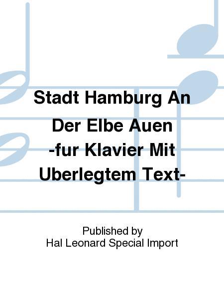 Stadt Hamburg An Der Elbe Auen -fur Klavier Mit Uberlegtem Text-