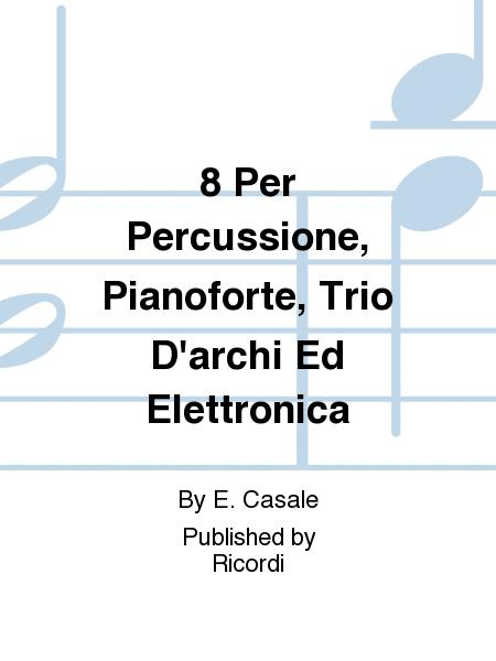 8 Per Percussione, Pianoforte, Trio D'archi Ed Elettronica