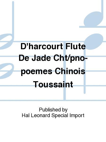 D'harcourt Flute De Jade Cht/pno-poemes Chinois Toussaint