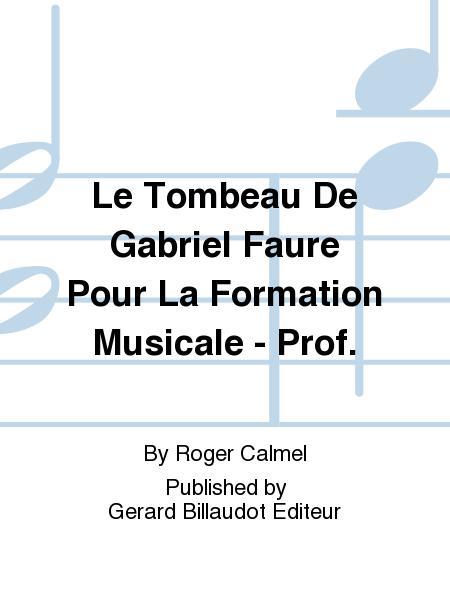 Le Tombeau De Gabriel Faure Pour La Formation Musicale - Prof.