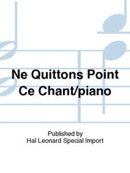 Ne Quittons Point Ce Chant/piano