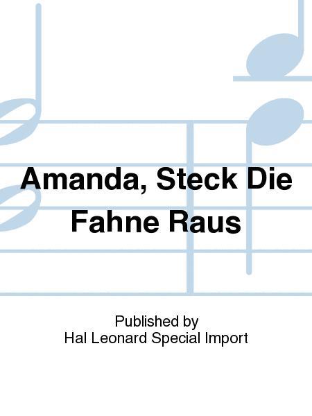 Amanda, Steck Die Fahne Raus