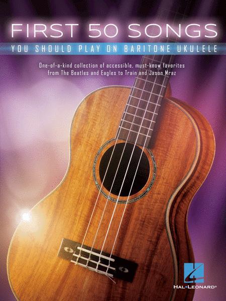 First 50 Songs You Should Play on Baritone Ukulele