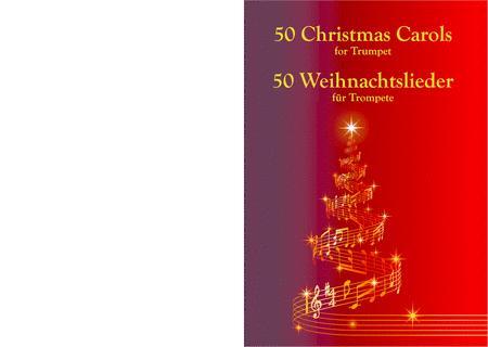 50 Christmas Carols For Trumpet: 50 Weihnachtslieder für Trompete