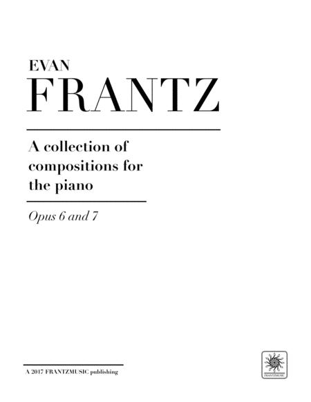 Evan Frantz a collection of composition's for the piano opus 6 and 7