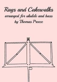 Rags and Cakewalks Arranged for ukulele and bass by Thomas Preece