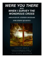 Were You There (with When I Survey The Wondrous Cross) (for String Quartet)