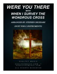 Were You There (with When I Survey The Wondrous Cross) (Duet for C-Instruments)