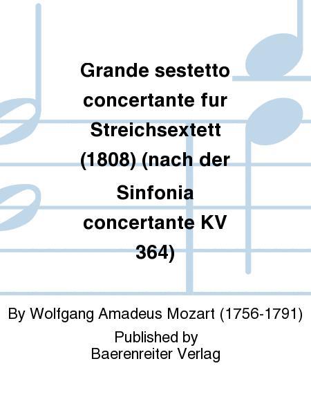 Grande sestetto concertante fur Streichsextett (1808) (nach der Sinfonia concertante KV 364)